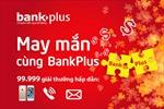 May mắn đầu xuân cùng Bankplus