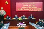 Hội nghị giao ban ba Ban chỉ đạo Tây Bắc, Tây Nguyên, Tây Nam Bộ