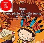 """""""Jean và cuộc phiêu lưu viễn tưởng tại châu Mỹ"""""""