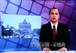 Bản tin tiếng Việt chính thức lên sóng Đài Truyền hình Lào