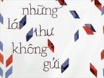 """Tác giả """"Những lá thư không gửi"""" đến Việt Nam"""