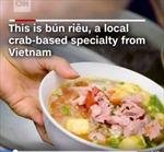 Bún riêu dân dã của Việt Nam lên sóng CNN