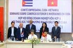 Phiên họp Hội đồng doanh nghiệp hỗn hợp Việt Nam - Cuba lần thứ 7