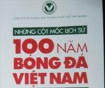 """Ra mắt sách """"Những cột mốc lịch sử 100 năm bóng đá Việt Nam"""""""