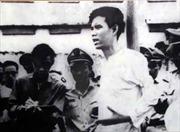 """Sống mãi tinh thần Nguyễn Văn Trỗi - Kỳ 1: """"Hãy nhớ lấy lời tôi"""""""