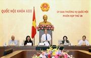 Phiên họp thứ 38 Ủy ban thường vụ Quốc hội khóa XIII : Đánh giá khách quan về tình hình kinh tế - xã hội