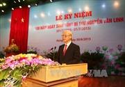 Diễn văn của Tổng Bí thư tại lễ kỷ niệm ngày sinh đồng chí Nguyễn Văn Linh