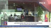 Lùm xùm quanh việc thu phí tác quyền âm nhạc tại các khách sạn ở Đà Nẵng