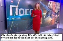 """Truyền hình Nga dự báo thời tiết """"tư vấn"""" dội bom IS"""