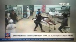 Tóm gọn nhóm côn đồ truy sát bệnh nhân tại Bệnh viện Đại học Y Hà Nội
