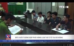 Bắt 8 đối tượng đập phá hàng loạt xe ô tô tại Đà Nẵng