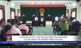 Tuyên án vụ cố ý làm trái quy định tại Sở Thông tin Truyền thông Phú Yên