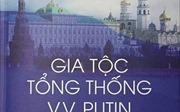 """Ra mắt sách """"Gia tộc Tổng thống V.V.Putin"""""""