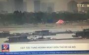 Cát tặc tung hoành ngay giữa thủ đô Hà Nội