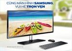Vui hè trọn vẹn với màn hình Samsung