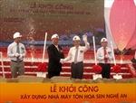 Chủ tịch Quốc hội dự Lễ khởi công Nhà máy Tôn Hoa Sen Nghệ An