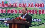 Phó Thủ tướng Nguyễn Xuân Phúc: Cần đầu tư xây dựng y tế cơ sở vùng đặc biệt khó khăn