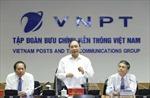 VNPT cần nâng cao hiệu quả quản trị doanh nghiệp và chất lượng dịch vụ