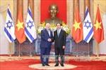 Sớm ký kết Hiệp định thương mại tự do Việt Nam - Israel