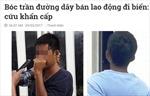 Yêu cầu điều tra vụ 'bán lao động đi biển', 'cắt tai thiếu nữ giữa Sài Gòn'