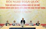 Thủ tướng Nguyễn Xuân Phúc: Tháo gỡ thủ tục rườm rà trong đầu tư xây dựng