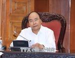 Thủ tướng yêu cầu các bộ triển khai ngay nhiệm vụ Chính phủ giao