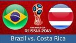 World Cup 2018: Xem trực tiếp Brazil - Costa Rica (19h00, 22/6)