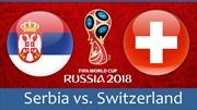 World Cup 2018: Xem trực tiếp trận Serbia - Thụy Sỹ (01h00, 23/6)