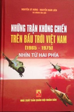 'Những trận không chiến trên bầu trời Việt Nam nhìn từ hai phía'