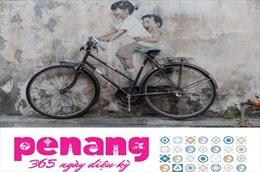 Chương trình quảng bá du lịch Penang 365 ngày diệu kỳ