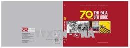 Thông tấn xã Việt Nam xuất bản sách '70 năm thi đua yêu nước (1948-2018)'