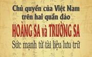 Chủ quyền của Việt Nam trên hai quần đảo Hoàng Sa và Trường Sa: Sức mạnh từ tài liệu lưu trữ