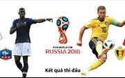 Pháp - Bỉ tranh tấm vé đầu tiên vào chung kết World Cup 2018