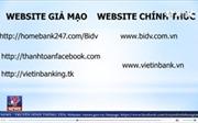 Cảnh báo chiêu lừa đảo, chiếm đoạt tiền qua website giả mạo ngân hàng